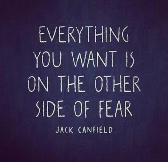 هر چه می خواهید در آن سوی ترس است.جک کنفیلد