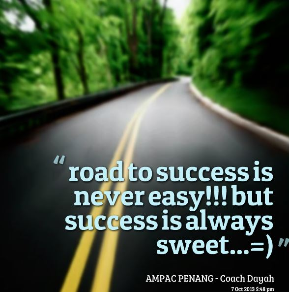 Road-To-Success-Is-Never-Easy-But-Success-Is-Always-Sweet