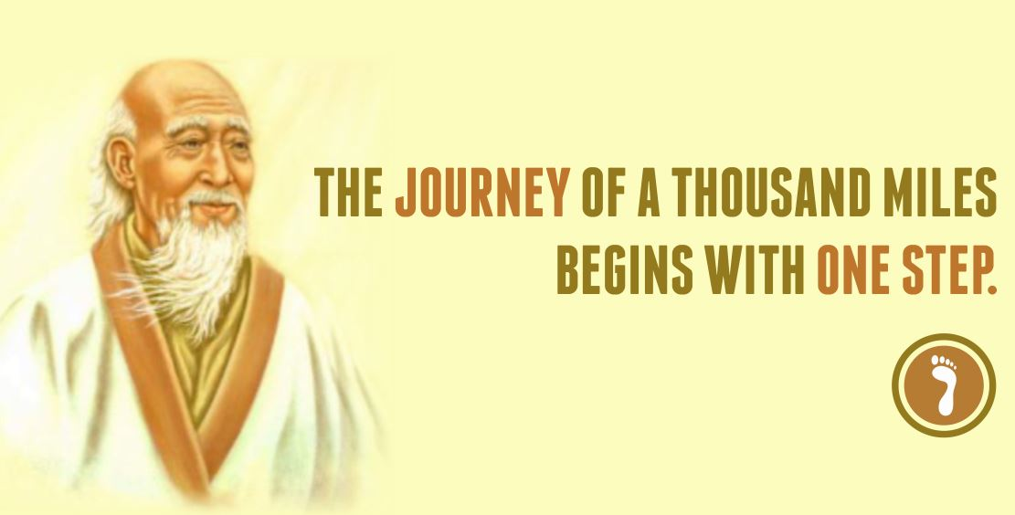 The-journey-of-a-thousand-miles-begins-with-one-step-Lao-Tzu
